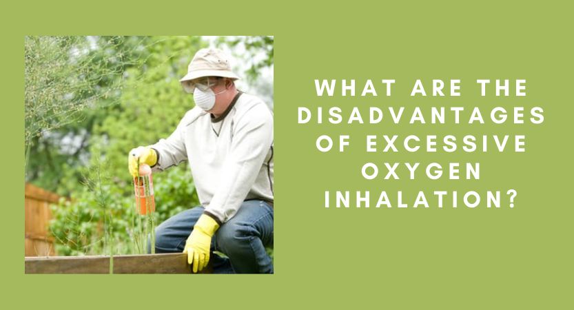 What are the Disadvantages of excessive oxygen Inhalation?