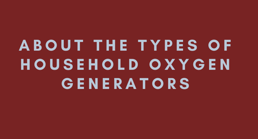 About the Types of Household Oxygen Generators