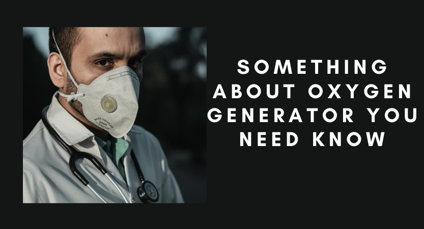 Something about Oxygen Generator You Need Know