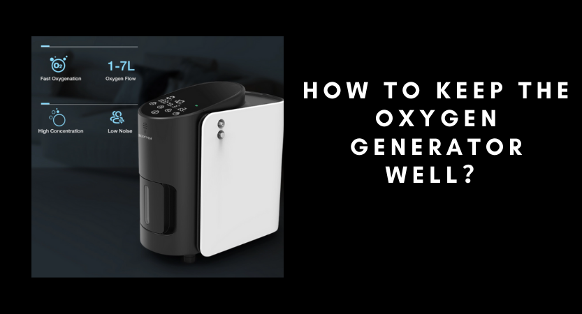 How to Keep the Oxygen Generator Well?