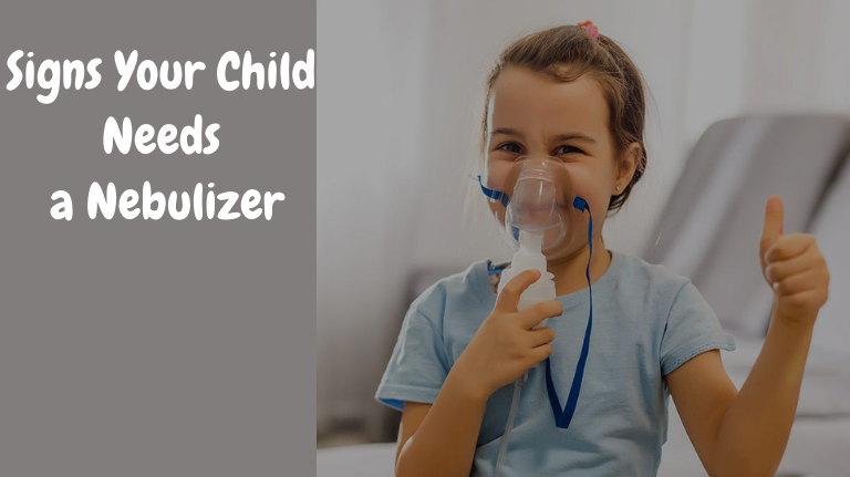 Signs Your Child Needs a Nebulizer