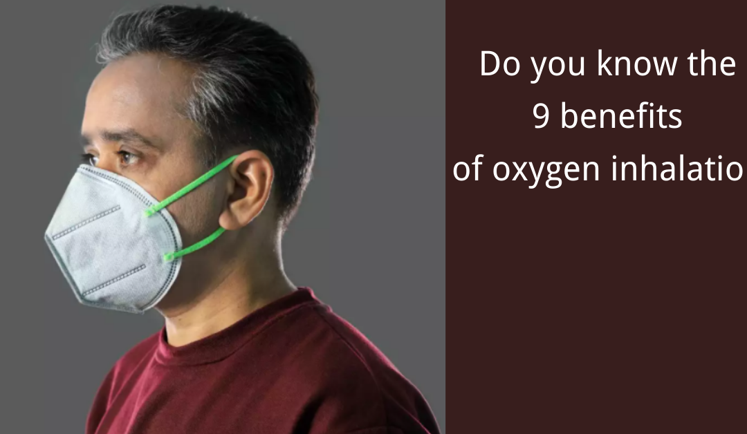 Do you know the 9 benefits of oxygen inhalation?