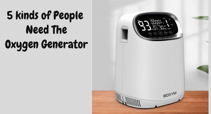 5 Kinds of People Need the Oxygen Generator